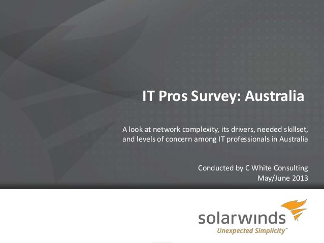 1 IT Pros Survey: Australia A look at network complexity, its drivers, needed skillset, and levels of concern among IT pro...