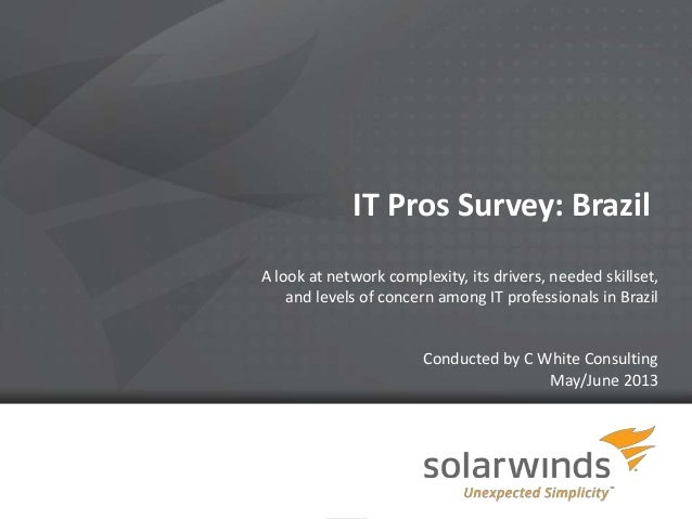 1 IT Pros Survey: Brazil A look at network complexity, its drivers, needed skillset, and levels of concern among IT profes...