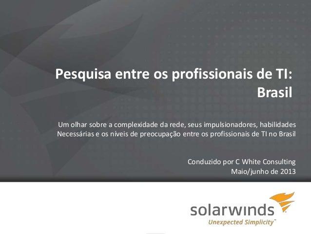 1 Pesquisa entre os profissionais de TI: Brasil Um olhar sobre a complexidade da rede, seus impulsionadores, habilidades N...