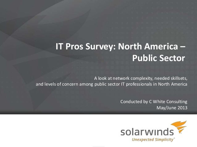 IT Pros Survey: North America – Public Sector A look at network complexity, needed skillsets, and levels of concern among ...