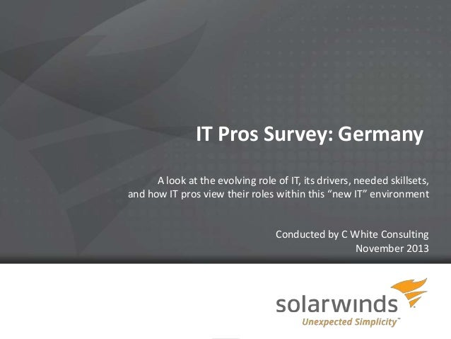 IT Pros Survey: Germany A look at the evolving role of IT, its drivers, needed skillsets, and how IT pros view their roles...