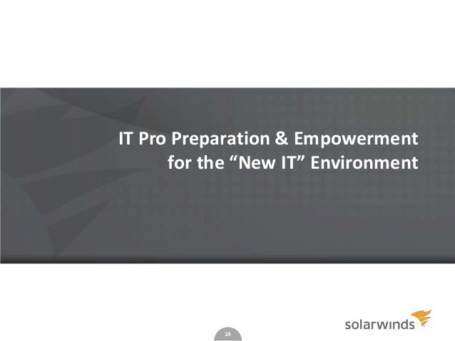 """IT Pro Preparation & Empowerment for the """"New IT"""" Environment  14"""
