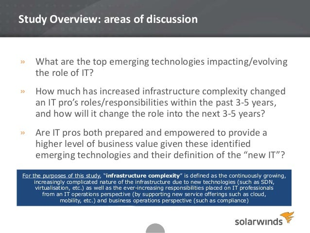 Study Overview: areas of discussion  » What are the top emerging technologies impacting/evolving the role of IT? » How muc...