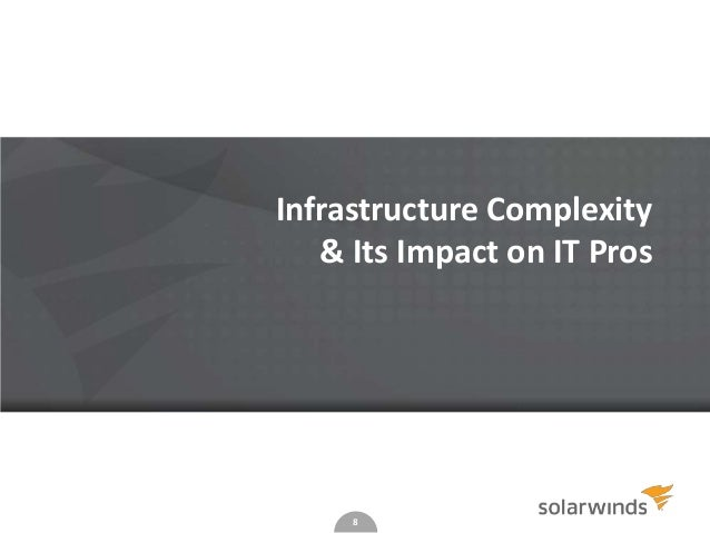 Infrastructure Complexity & Its Impact on IT Pros  8
