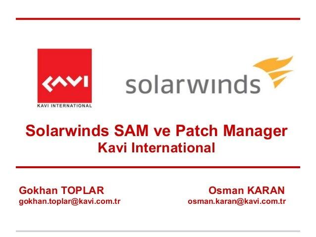 Gokhan TOPLAR Osman KARANgokhan.toplar@kavi.com.tr osman.karan@kavi.com.trSolarwinds SAM ve Patch ManagerKavi International