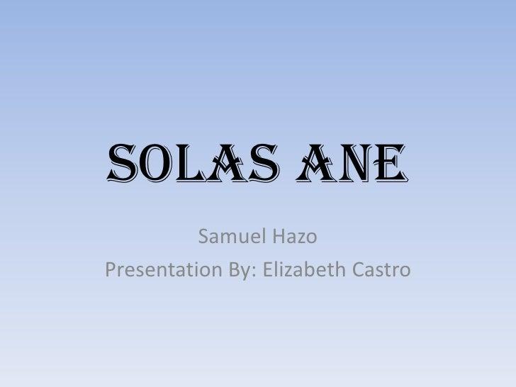 SolasAne<br />Samuel Hazo<br />Presentation By: Elizabeth Castro<br />