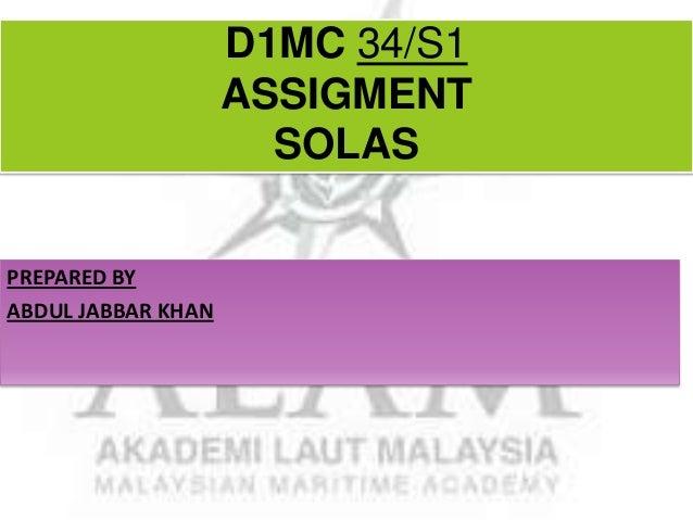 D1MC 34/S1 ASSIGMENT SOLAS PREPARED BY ABDUL JABBAR KHAN
