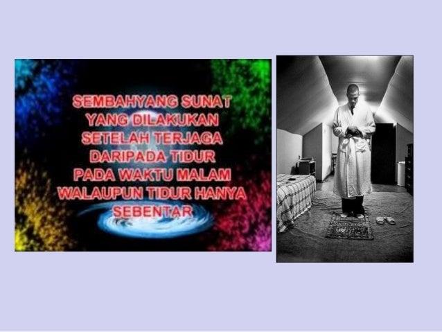 Sabda Rasulullah SAW: Maksudnya: Sebaik-baik sembayang selepas sembayang malam (tahajjud). (Riwayat Muslim)
