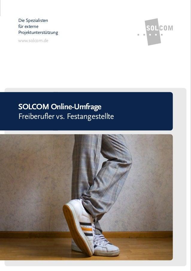 Die Spezialisten für externe Projektunterstützung www.solcom.de SOLCOM Online-Umfrage Freiberufler vs. Festangestellte