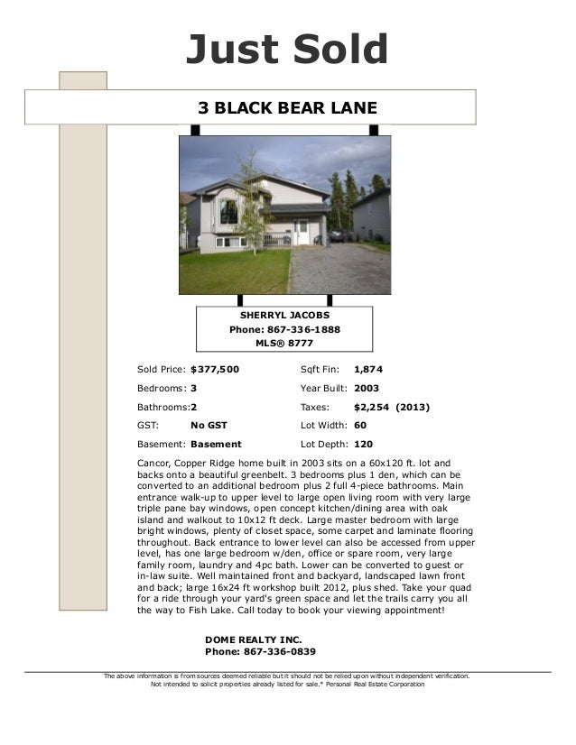 3 BLACK BEAR LANE Just Sold SHERRYL JACOBS Phone: 867-336-1888 MLS® 8777 Sold Price: $377,500 Sqft Fin: 1,874 Bedrooms: 3 ...