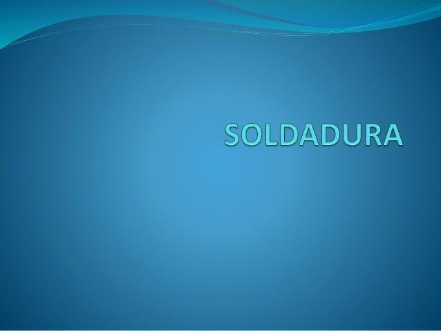 ¿ Que es Soldadura ? La Soldadura es un metal fundido que une dos piezas de metal, de la misma manera que realiza la opera...