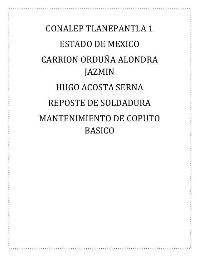 CONALEP TLANEPANTLA 1 ESTADO DE MEXICO CARRION ORDUÑA ALONDRA JAZMIN HUGO ACOSTA SERNA REPOSTE DE SOLDADURA MANTENIMIENTO ...