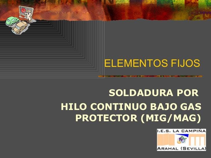 ELEMENTOS FIJOS SOLDADURA POR  HILO CONTINUO BAJO GAS PROTECTOR (MIG/MAG)