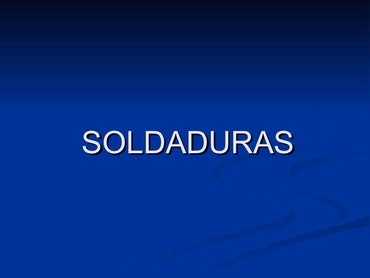 SOLDADURAS