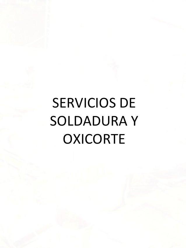 SERVICIOS DESOLDADURA Y  OXICORTE
