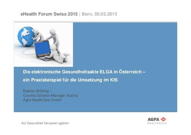 Auf Gesundheit fokussiert agieren Die elektronische Gesundheitsakte ELGA in Österreich – ein Praxisbeispiel für die Umsetz...