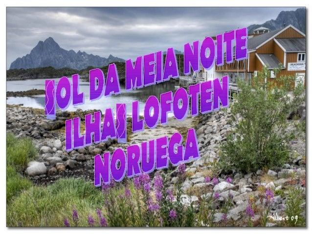 LAPÓNIA• Lapónia (Noruega) é um dos melhores  lugares no mundo para disfrutar deste  maravilhoso espectáculo da natureza. ...