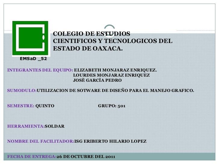 COLEGIO DE ESTUDIOS CIENTIFICOS Y TECNOLOGICOS DEL ESTADO DE OAXACA. EMSaD _52  INTEGRANTES DEL EQUIPO:  ELIZABETH MONJARA...