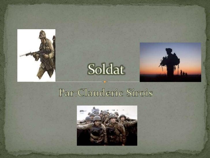 Par:ClaudericSirois<br />Soldat <br />
