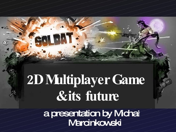 2D Multiplayer Game  & its future a presentation by Michał Marcinkowski