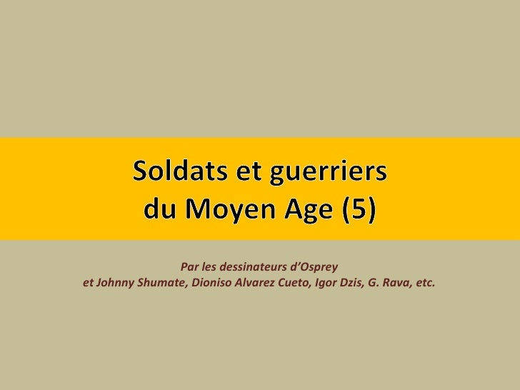 Soldats et guerriers du Moyen Age (5)<br />Par les dessinateurs d'Osprey<br />et Johnny Shumate, Dioniso Alvarez Cueto, Ig...