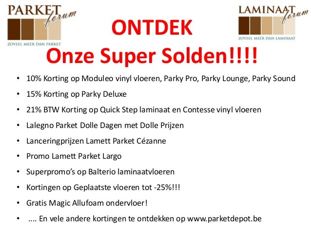 ONTDEK Onze Super Solden!!!! • 10% Korting op Moduleo vinyl vloeren, Parky Pro, Parky Lounge, Parky Sound • 15% Korting op...