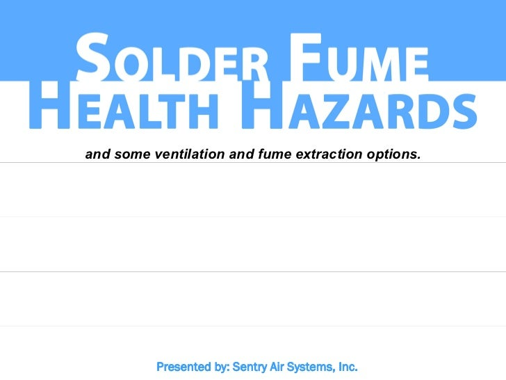 and some ventilation and fume extraction options.          Presented by: Sentry Air Systems, Inc.