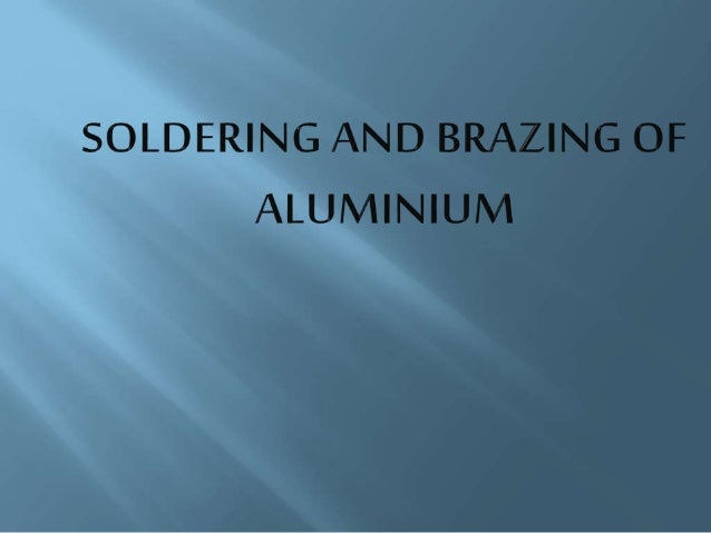  What are soldering and brazing  Soldering of Aluminium  Brazing of Aluminium  Aluminium soldered  brazed products  S...