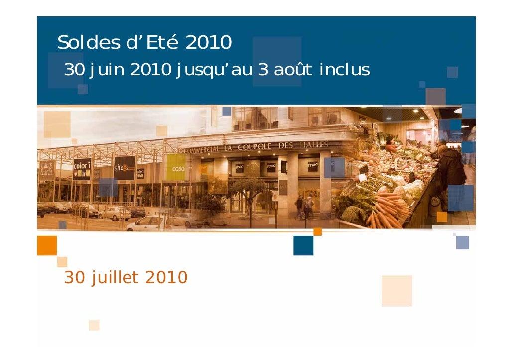 Soldes d'Eté 2010 30 juin 2010 jusqu'au 3 août inclus     30 juillet 2010