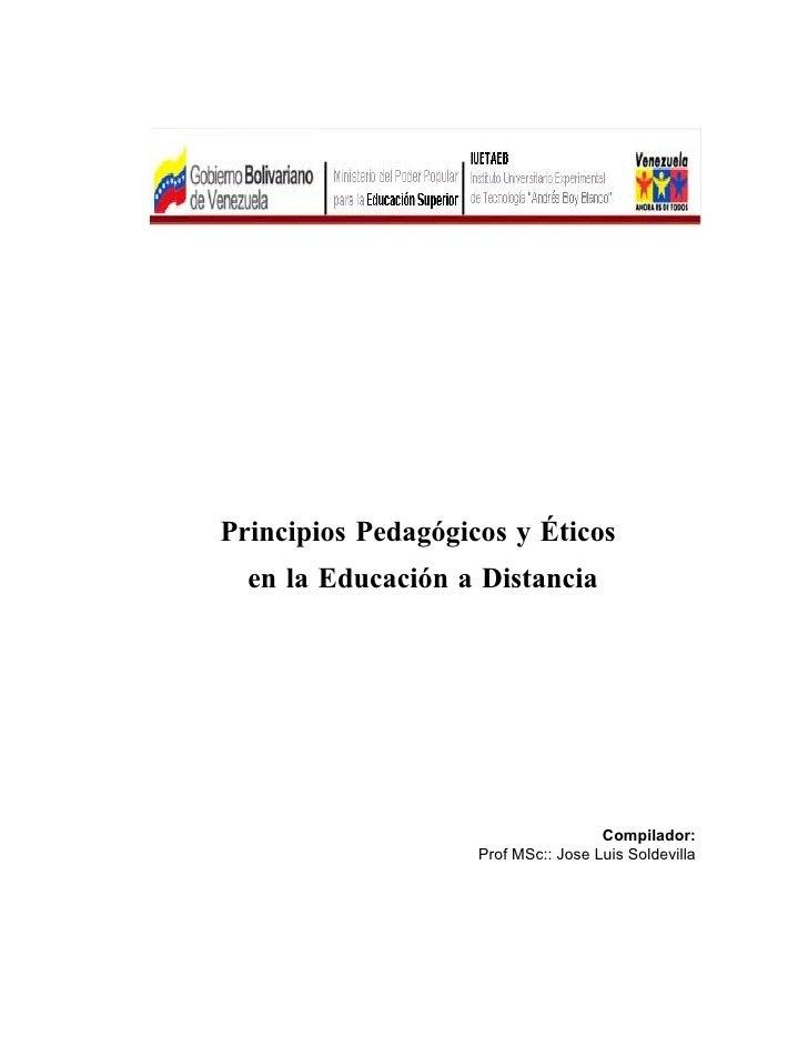 Principios Pedagógicos y Éticos   en la Educación a Distancia                                          Compilador:        ...
