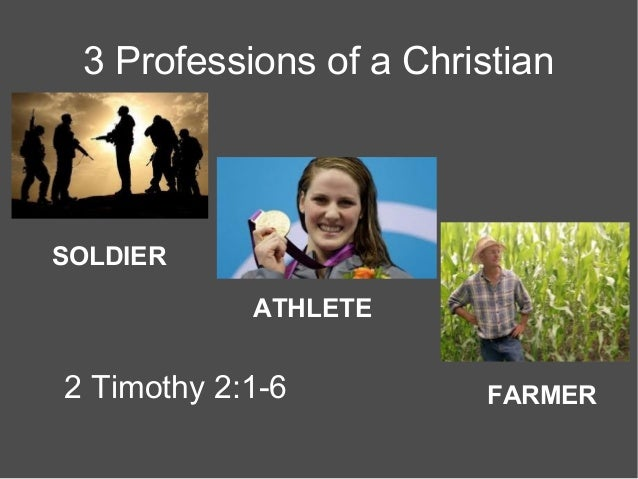 3 Professions of a Christian  SOLDIER ATHLETE  2 Timothy 2:1-6  FARMER