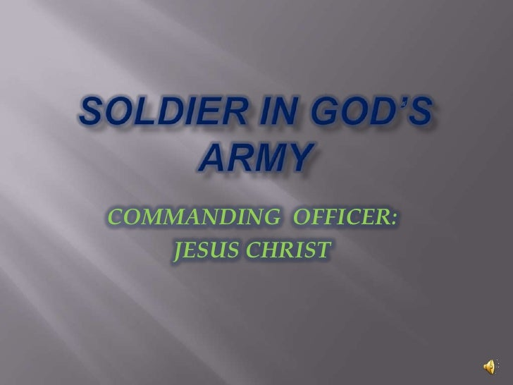 SOLDIER IN GOD'S ARMY<br />COMMANDING  OFFICER:<br />JESUS CHRIST<br />
