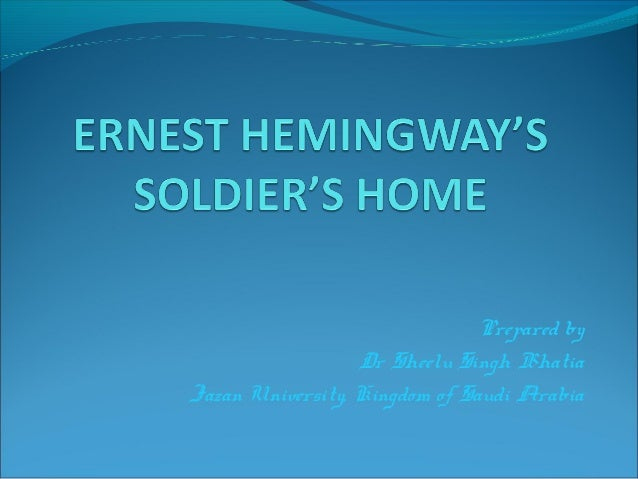 """soldier s home Ernest hemingway's """"soldier's home"""" is a short story about an american soldier who has recently returned home to oklahoma after serving in wwi."""