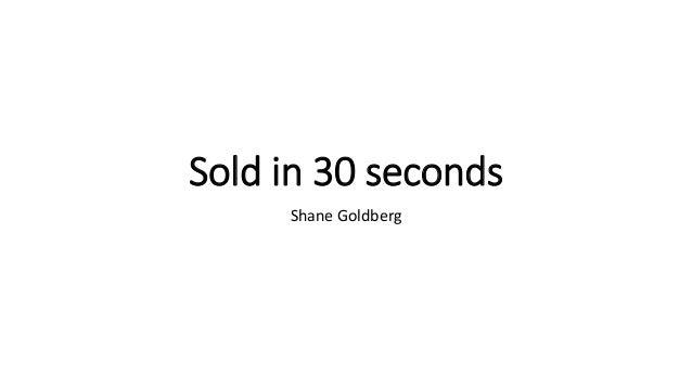 Sold in 30 seconds Shane Goldberg
