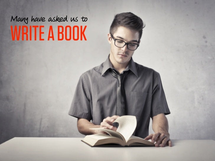 Many have asked us toWRITE A BOOK                        2