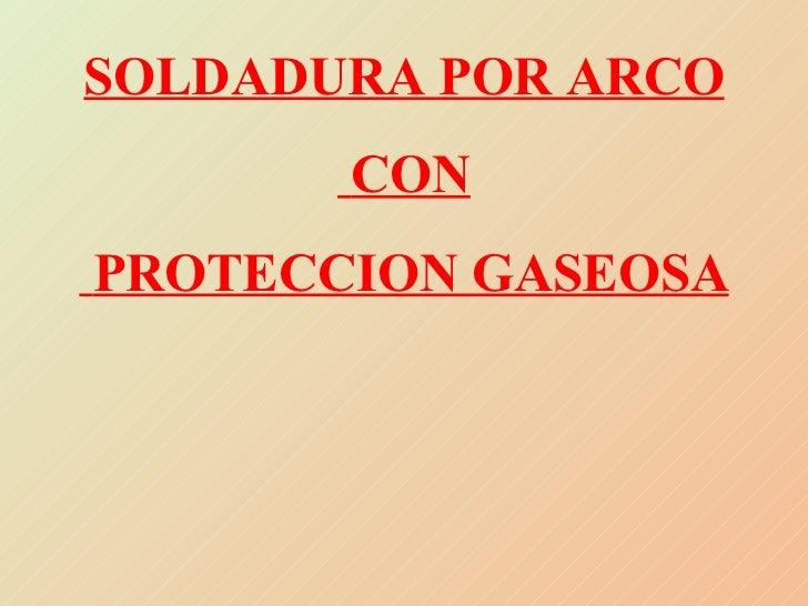 SOLDADURA POR ARCO CON PROTECCION GASEOSA