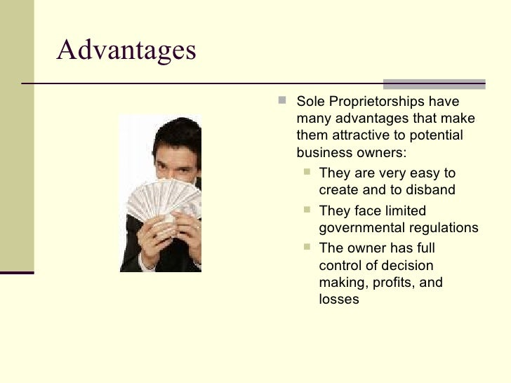 sole proprietorship The simplest default form of business when any individual engages in for-profit activity, has the highest liability and least protection of any form of business.