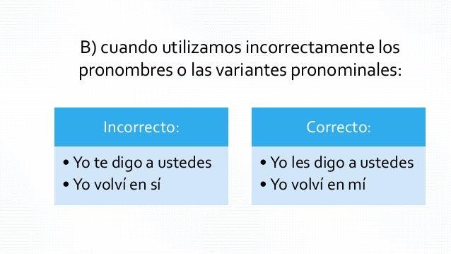 D) cuando utilizamos formas verbales incorrectamente: Incorrecto: • Hacen muchos meses • Hubieron fiestas • Carta contenie...