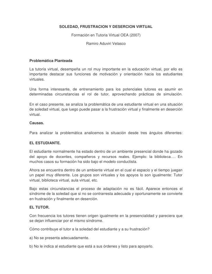SOLEDAD, FRUSTRACION Y DESERCION VIRTUAL<br />Formación en Tutoria Virtual OEA (2007)<br />Ramiro Aduviri Velasco<br />Pro...