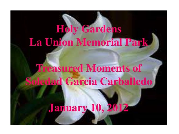 Holy GardensLa Union Memorial Park  Treasured Moments ofSoledad Garcia Carballedo    January 10, 2012