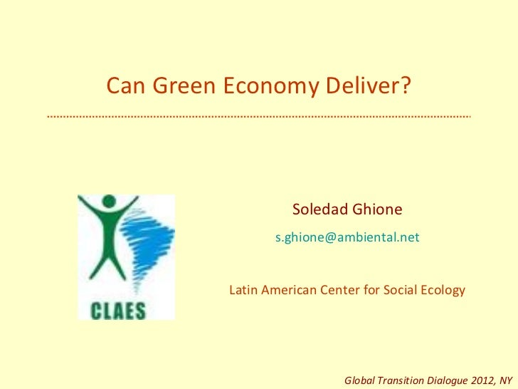 Can Green Economy Deliver?                    Soledad Ghione                 s.ghione@ambiental.net          Latin America...