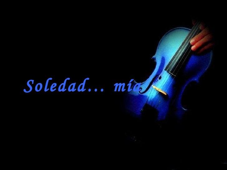Soledad… mía