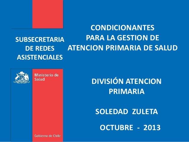CONDICIONANTES PARA LA GESTION DE SUBSECRETARIA ATENCION PRIMARIA DE SALUD DE REDES ASISTENCIALES  DIVISIÓN ATENCION PRIMA...