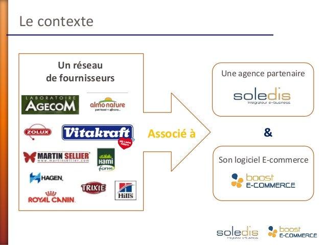 Une agence partenaireSon logiciel E-commerceUn réseaude fournisseursAssocié à &Le contexte