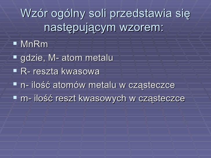 Wzór ogólny soli przedstawia się następującym wzorem:  <ul><li>MnRm </li></ul><ul><li>gdzie, M- atom metalu </li></ul><ul>...