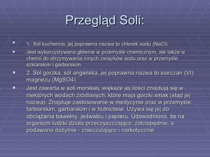 Przegląd Soli: <ul><li>1.   Sól kuchenna, jej poprawna nazwa to chlorek sodu (NaCl)  </li></ul><ul><li>Jest wykorzystywana...