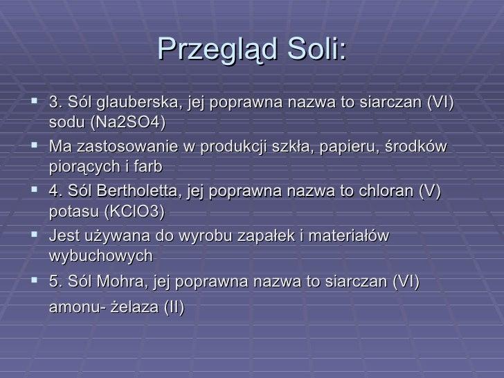 Przegląd Soli: <ul><li>3. Sól glauberska, jej poprawna nazwa to siarczan (VI) sodu (Na2SO4)  </li></ul><ul><li>Ma zastosow...