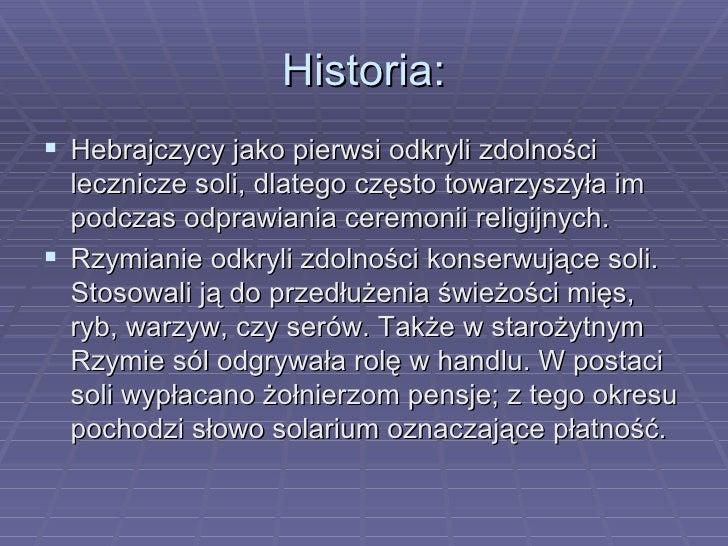 Historia: <ul><li>Hebrajczycy jako pierwsi odkryli zdolności lecznicze soli, dlatego często towarzyszyła im podczas odpraw...