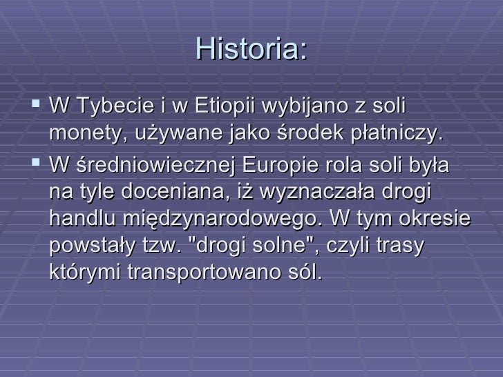 Historia: <ul><li>W Tybecie i w Etiopii wybijano z soli monety, używane jako środek płatniczy. </li></ul><ul><li>W średnio...