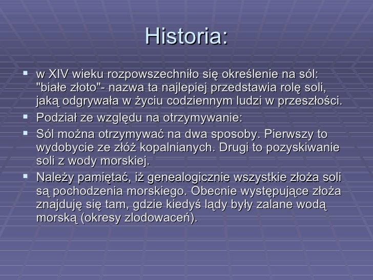 Historia: <ul><li>w XIV wieku rozpowszechniło się określenie na sól: &quot;białe złoto&quot;- nazwa ta najlepiej przedstaw...